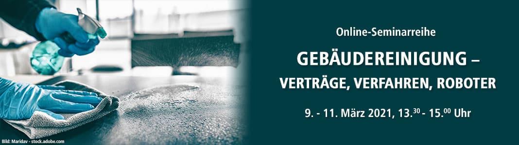Online-Seminarreihe Gebäudereinigung – Verträge, Verfahren, Roboter 9.-11.03.2021